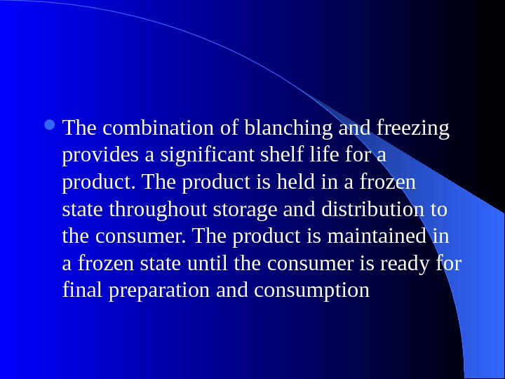 The combination of blanching and freezing provides a significant shelf life for a product. The