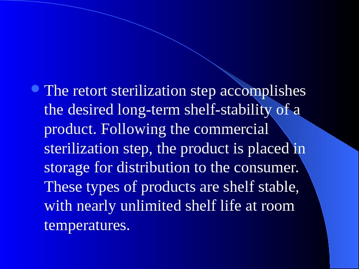 The retort sterilization step accomplishes the desired long-term shelf-stability of a product. Following the commercial