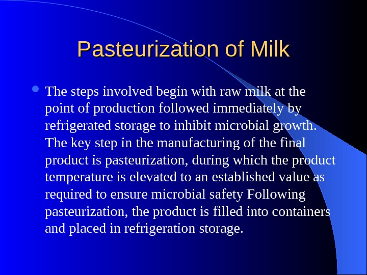Pasteurization of Milk The steps involved begin with raw milk at the point of production followed