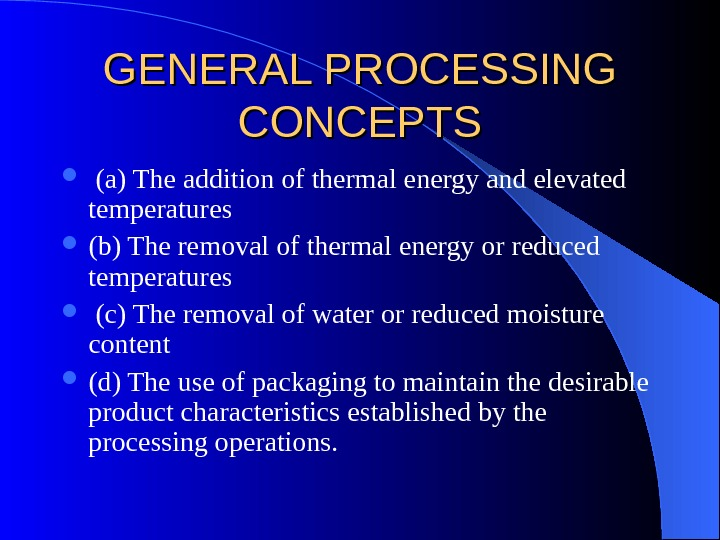 GENERAL PROCESSING CONCEPTS  (a) The addition of thermal energy and elevated temperatures (b) The removal