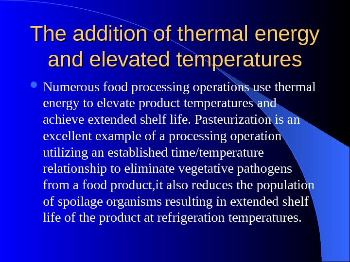 The addition of thermal energy and elevated temperatures Numerous food processing operations use thermal energy to