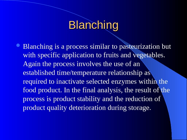 Blanching is a process similar to pasteurization but with specific application to fruits and vegetables.