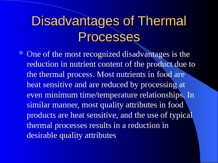 Disadvantages of Thermal Processes One of the most recognized disadvantages is the reduction in nutrient content
