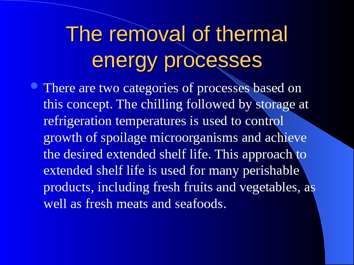 The removal of thermal energy processes There are two categories of processes based on this concept.