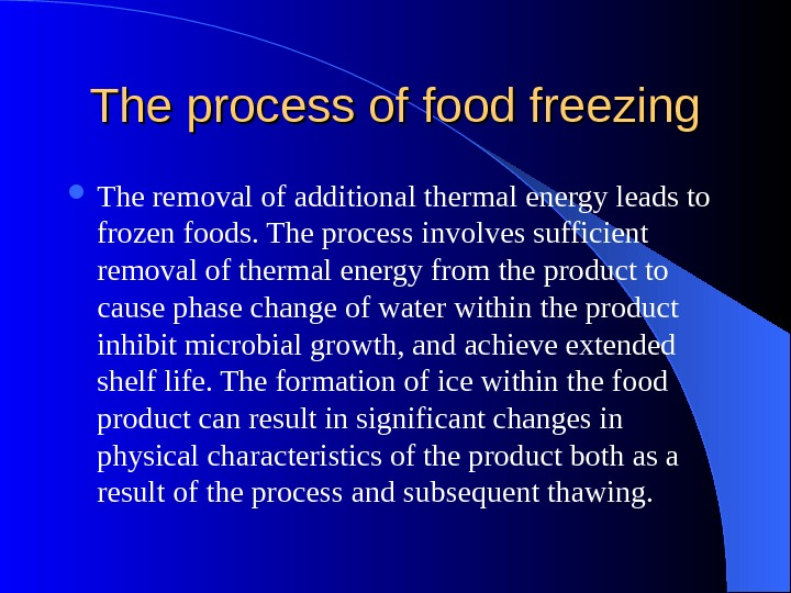 The process of food freezing The removal of additional thermal energy leads to frozen foods. The