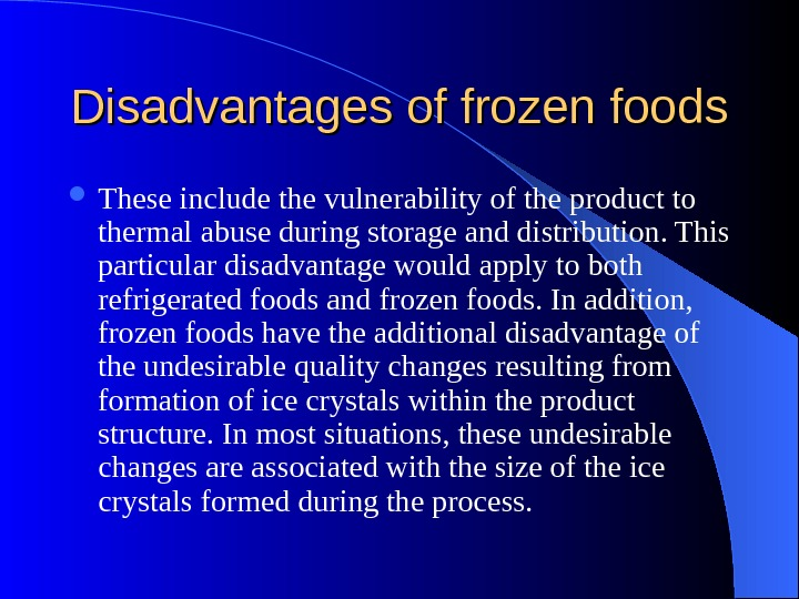 Disadvantages of frozen foods These include the vulnerability of the product to thermal abuse during storage