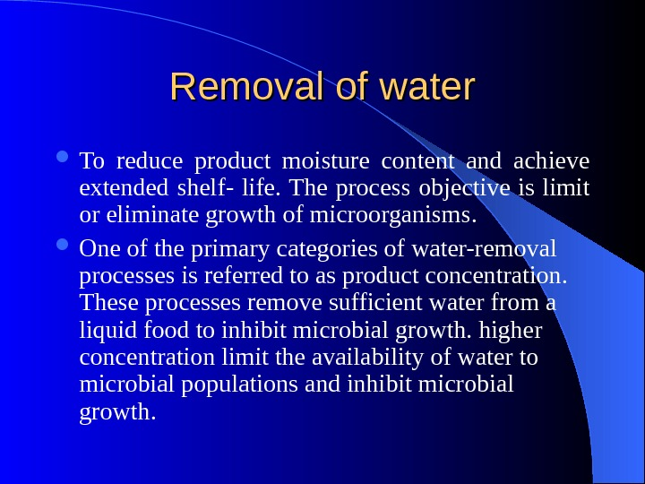Removal of water To reduce product moisture content and achieve extended shelf- life. The process objective