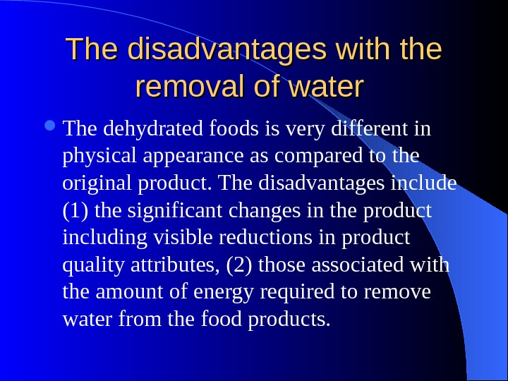 The disadvantages with the removal of water  The dehydrated foods is very different in physical