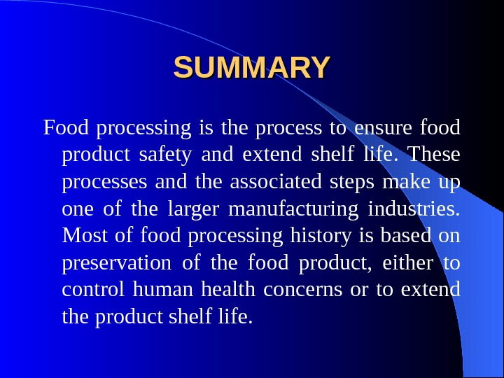 SUMMARY Food processing is the process to ensure food product safety and extend shelf life.