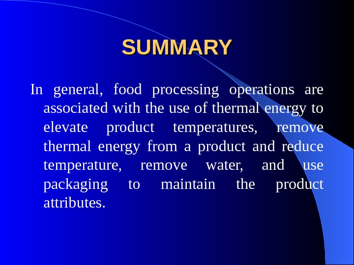 SUMMARY In general,  food processing operations are associated with the use of thermal energy to