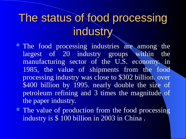 The status of food processing industry The food processing industries are among the largest of 20