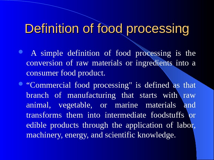 Definition of food processing  A simple definition of food processing is the conversion of raw