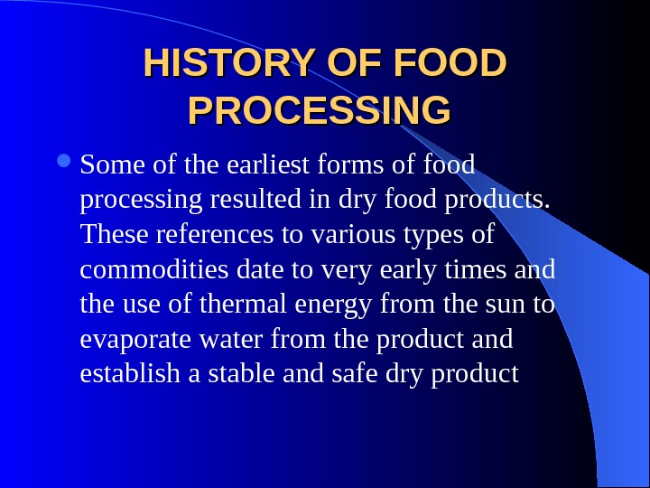 HISTORY OF FOOD PROCESSING Some of the earliest forms of food processing resulted in dry food