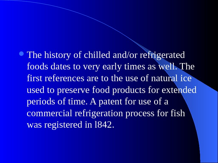 The history of chilled and/or refrigerated foods dates to very early times as well. The