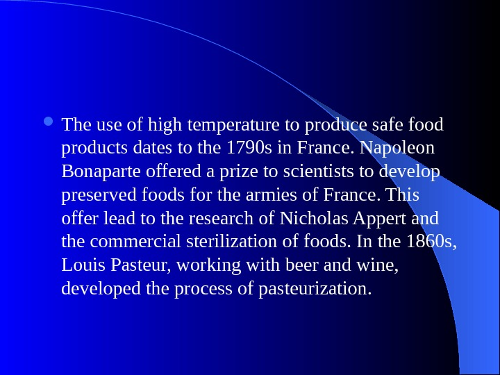 The use of high temperature to produce safe food products dates to the 1790 s
