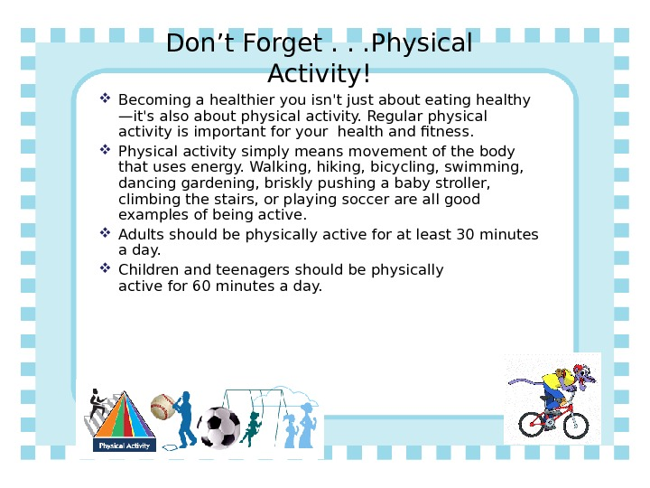 Don't Forget. . . Physical Activity! Becoming a healthier you isn't just about eating healthy —it's
