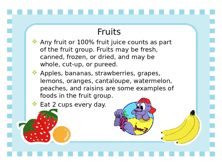 Fruits Any fruit or 100 fruit juice counts as part of the fruit group. Fruits may