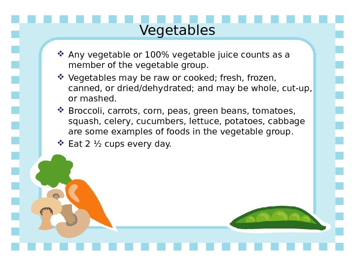 Vegetables Any vegetable or 100 vegetable juice counts as a member of the vegetable group.