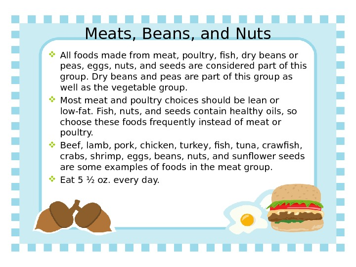 Meats, Beans, and Nuts All foods made from meat, poultry, fish, dry beans or peas, eggs,