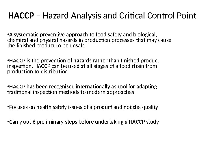HACCP – Hazard Analysis and Critical Control Point • A systematic preventive approach to food safety