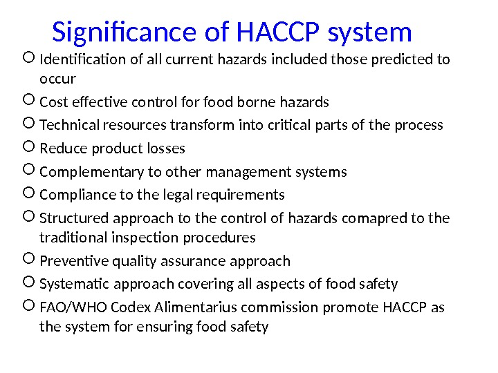 Significance of HACCP system Identification of all current hazards included those predicted to occur Cost effective