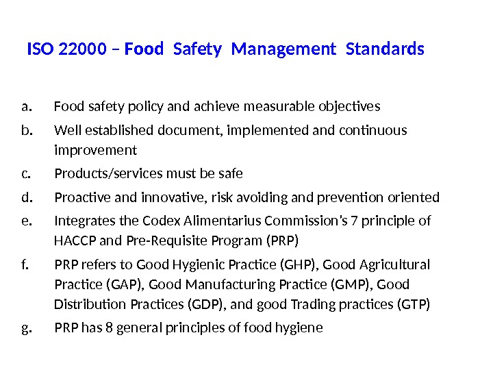 ISO 22000 – Food Safety Management Standards a. Food safety policy and achieve measurable objectives b.