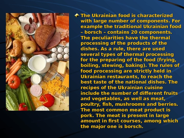 The Ukrainian food is characterized with large number of components. For example the traditional Ukrainian food