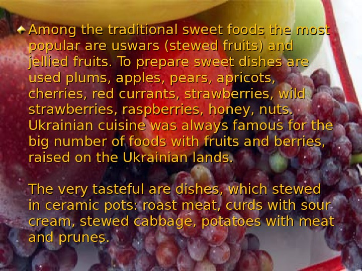 Among the traditional sweet foods the most popular are uswars (stewed fruits) and jellied fruits. To