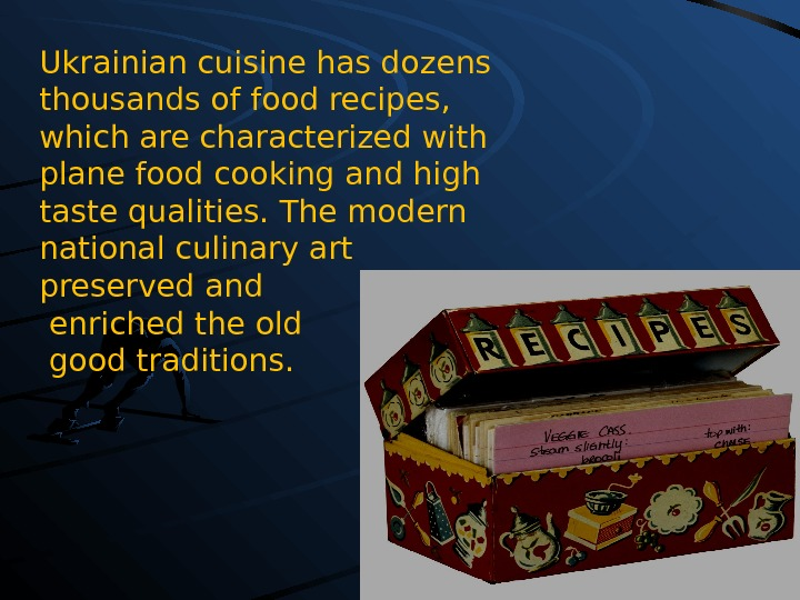 Ukrainian cuisine has do z ens thousands of food recipes,  which are characterized with plane