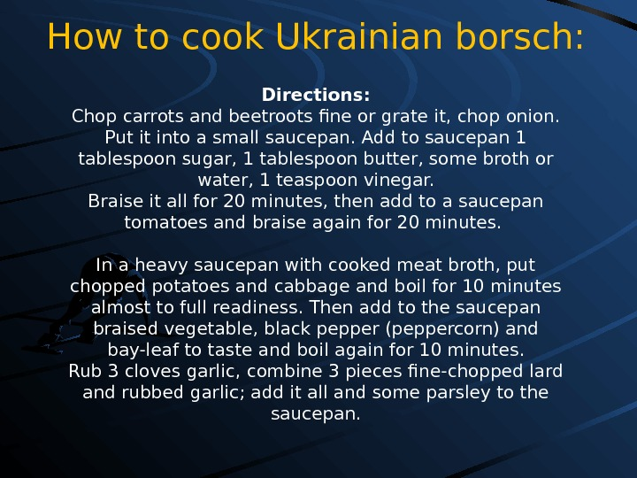 How to cook Ukrainian borsch:  Directions: Chop carrots and beetroots fine or grate it, chop