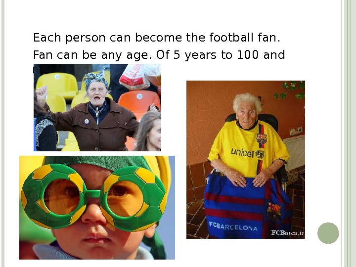 Each person can become the football fan.  Fan can be any age. Of