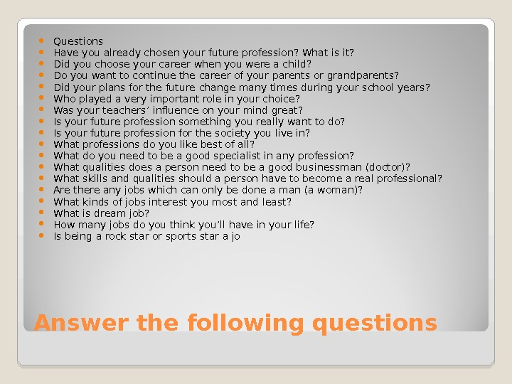 Answer the following questions Questions Have you already chosen your future profession? What is it?