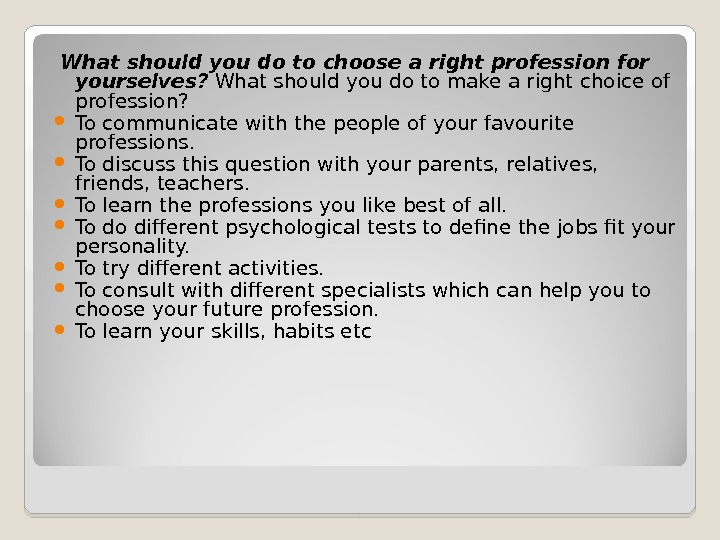What should you do to choose a right profession for yourselves?  What should you