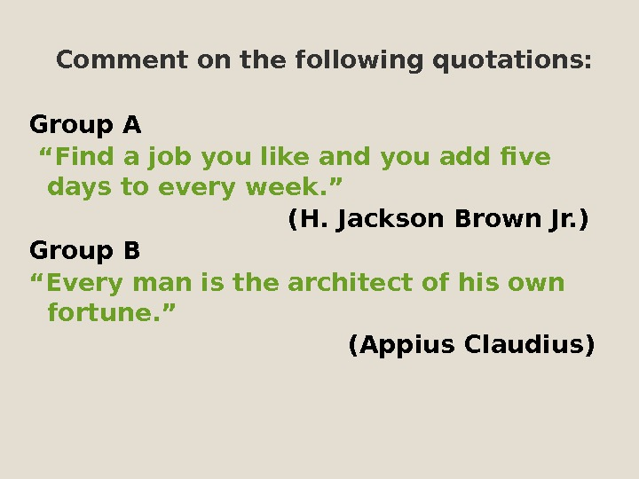 "Comment on the following quotations: Group A "" Find a job you like and you"