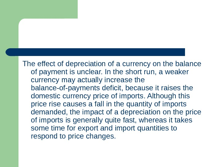 The effect of depreciation of a currency on the balance of payment is unclear.