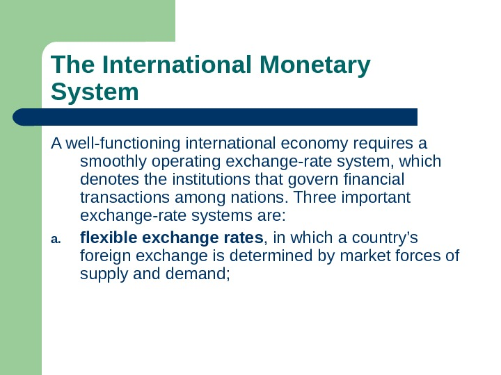 The International Monetary System A well-functioning international economy requires a smoothly operating exchange-rate system,
