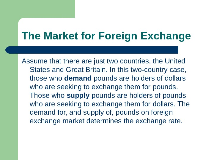 The Market for Foreign Exchange Assume that there are just two countries, the United