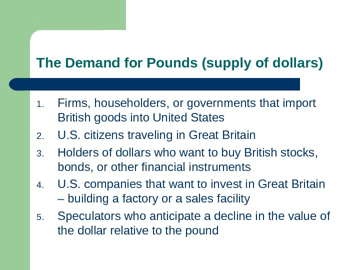 The Demand for Pounds (supply of dollars) 1. Firms, householders, or governments that import