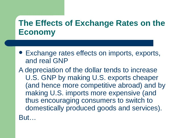 The Effects of Exchange Rates on the Economy Exchange rates effects on imports, exports,