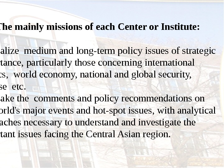 The mainly missions  of each Center or Institute:  - to realize medium and