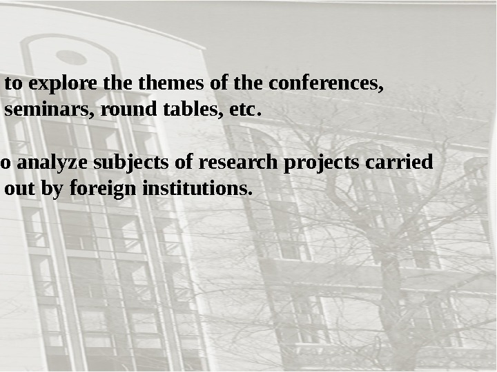 - to explore themes of the conferences,  seminars, round tables, etc.  - to