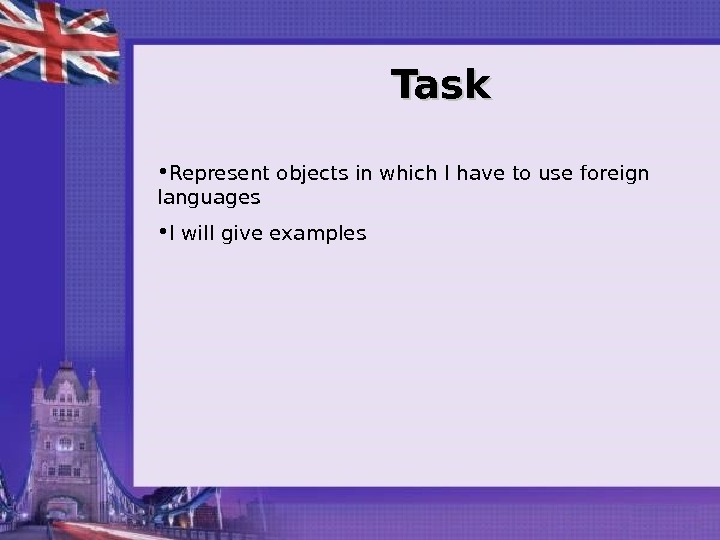 Task • Represent objects in which I have to use foreign languages • I