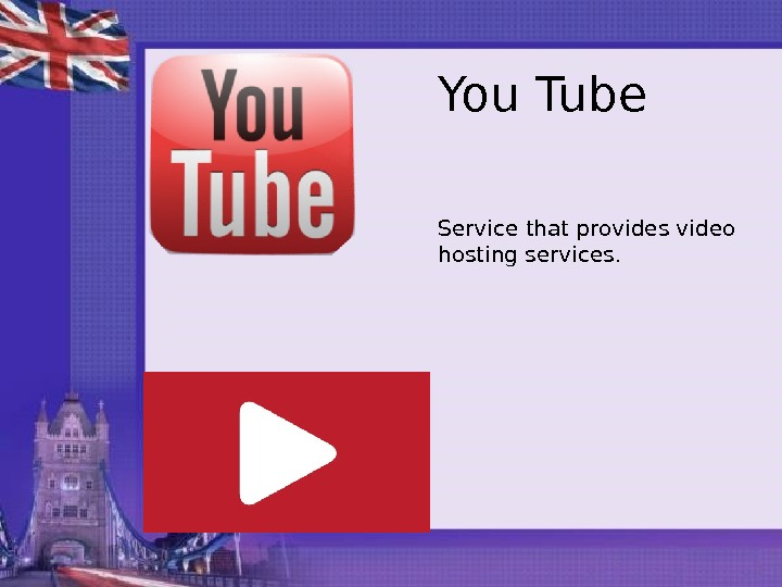 You Tube Service that provides video hosting services.