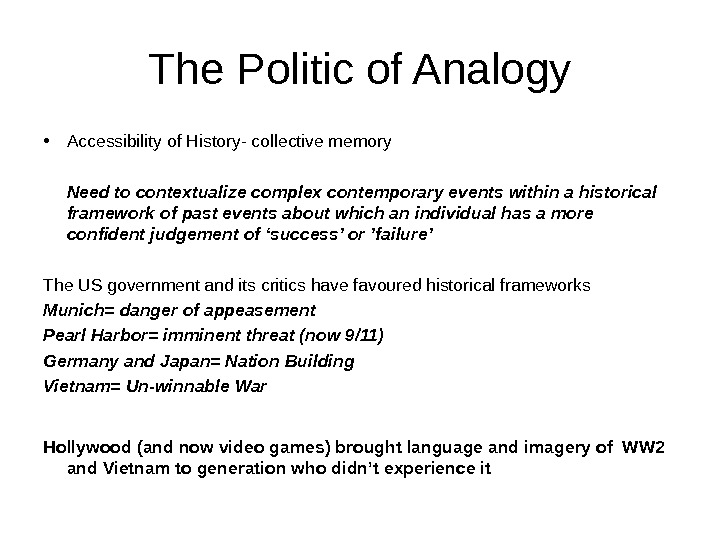 The Politic of Analogy • Accessibility of History- collective memory Need to contextualize complex contemporary events