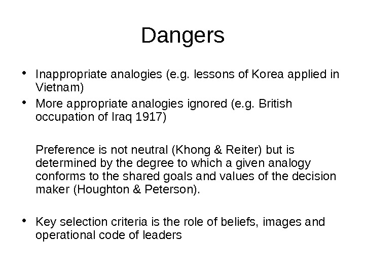 Dangers • Inappropriate analogies (e. g. lessons of Korea applied in Vietnam) • More appropriate analogies