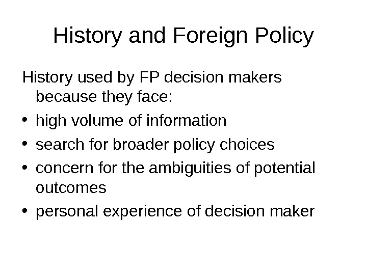 History and Foreign Policy History used by FP decision makers because they face:  • high
