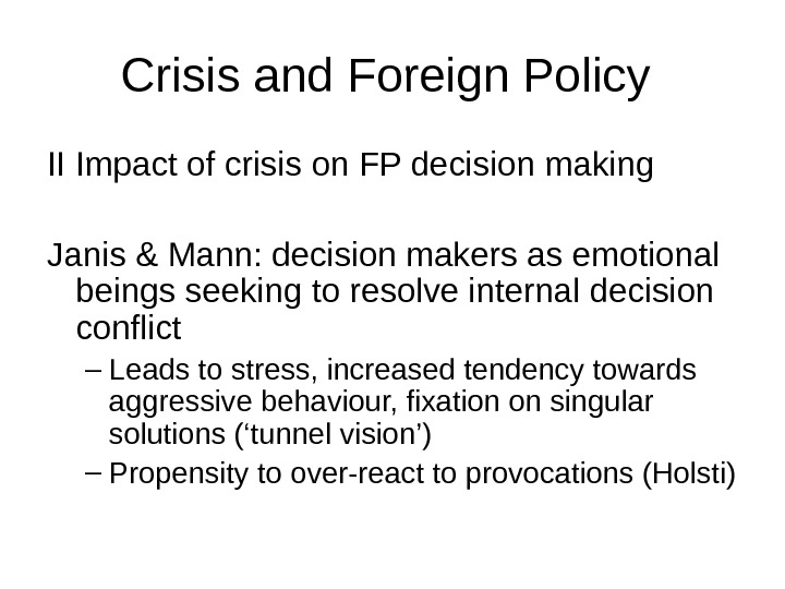 Crisis and Foreign Policy II Impact of crisis on FP decision making Janis & Mann: decision