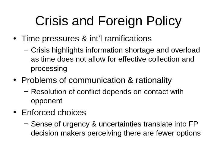 Crisis and Foreign Policy • Time pressures & int'l ramifications – Crisis highlights information shortage and