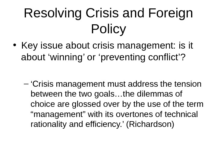 Resolving Crisis and Foreign Policy • Key issue about crisis management: is it about 'winning' or