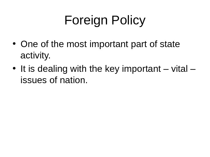 Foreign Policy • One of the most important part of state activity.  • It is